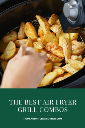 The Best Air Fryer Grill Combos